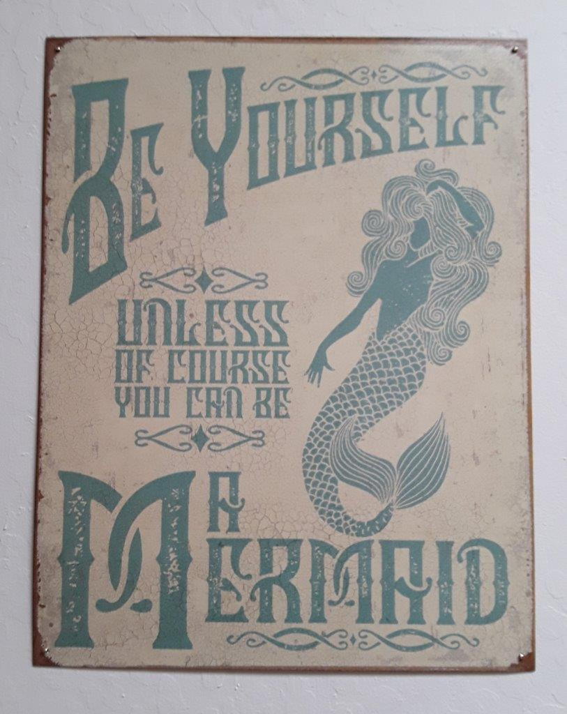 Be Yourself unless of course you can be a Mermaid